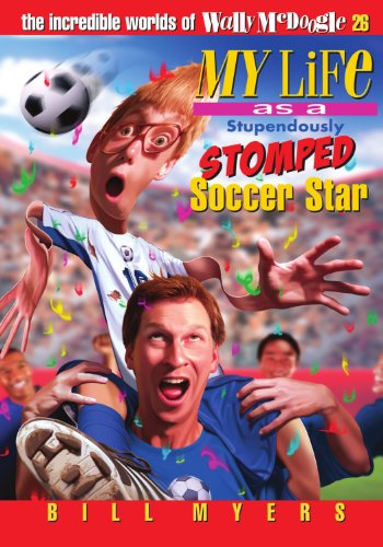 My Life as a Stupendously Stomped Soccer Star by Bill Myers