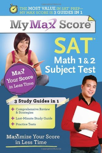 My Max Score SAT Math 1 & 2 Subject Test: Maximize Your Score in Less Time 9781402256011