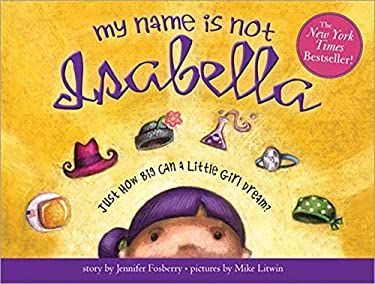 My Name Is Not Isabella: Just How Big Can a Little Girl Dream? 9781402243950
