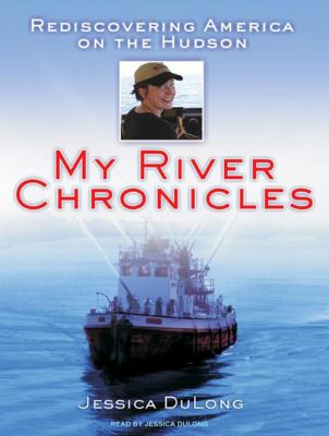 My River Chronicles: Rediscovering America on the Hudson 9781400114139