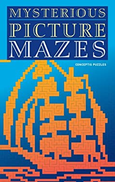 Mysterious Picture Mazes: Conceptis Puzzles 9781402750496