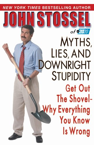 Myths, Lies, and Downright Stupidity: Get Out the Shovel--Why Everything You Know Is Wrong 9781401302542
