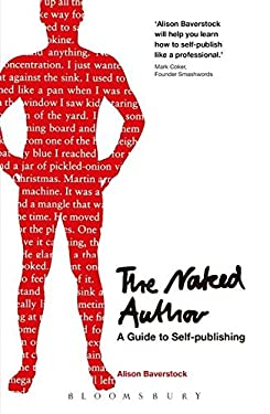 The Naked Author: A Guide to Self-Publishing 9781408139820
