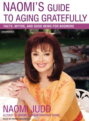 Naomi's Guide to Aging Gratefully: Facts, Myths, and Good News for Boomers 9781400153299