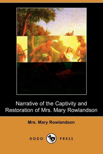 Narrative of the Captivity and Restoration of Mrs. Mary Rowlandson (Dodo Press) 9781409974413