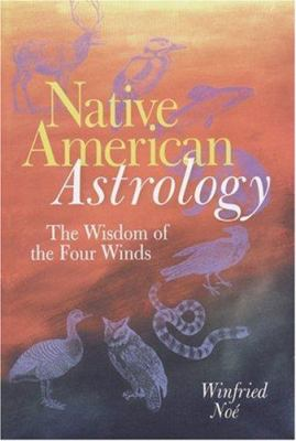 Native American Astrology: The Wisdom of the Four Winds 9781402721878