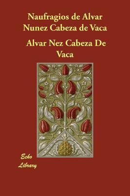 Naufragios de Alvar Nez Cabeza de Vaca 9781406847048