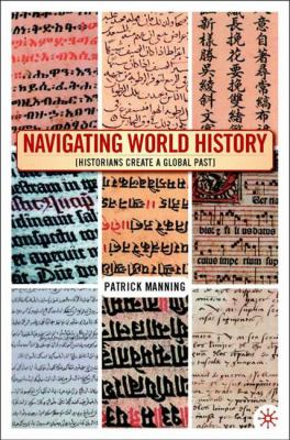 Navigating World History: Historians Create a Global Past 9781403961198