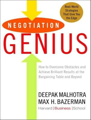 Negotiation Genius: How to Overcome Obstacles and Achieve Brilliant Results at the Bargaining Table and Beyond 9781400105403