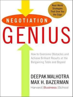 Negotiation Genius: How to Overcome Obstacles and Achieve Brilliant Results at the Bargaining Table and Beyond 9781400155408