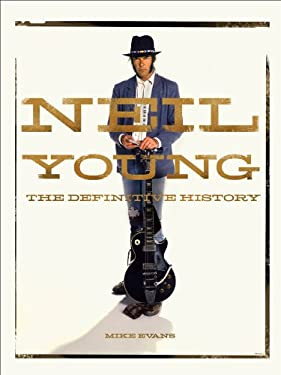 Neil Young: The Definitive History 9781402799112