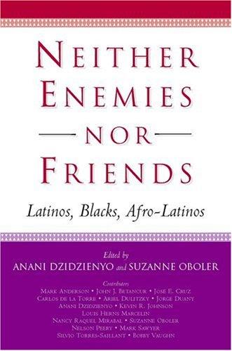 Neither Enemies Nor Friends: Latinos, Blacks, Afro-Latinos 9781403965684