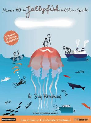 Never Hit a Jellyfish with a Spade: How to Survive Life's Smaller Challenges 9781400151769