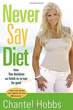 Never Say Diet: Make Five Decisions and Break the Fat Habit for Good 9781400074495