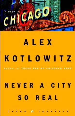 Never a City So Real: A Walk in Chicago 9781400046218