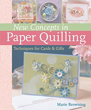 New Concepts in Paper Quilling: Techniques for Cards and Gifts 9781402735103