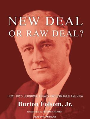 New Deal or Raw Deal?: How FDR's Economic Legacy Has Damaged America 9781400112647