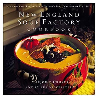 New England Soup Factory Cookbook: More Than 100 Recipes from the Nation's Best Purveyor of Fine Soup 9781401603007