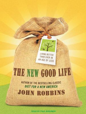 The New Good Life: Living Better Than Ever in an Age of Less 9781400166978