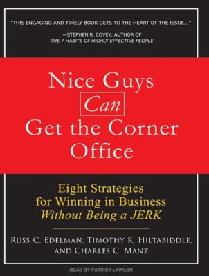 Nice Guys Can Get the Corner Office: Eight Strategies for Winning in Business Without Being a Jerk 9781400158379