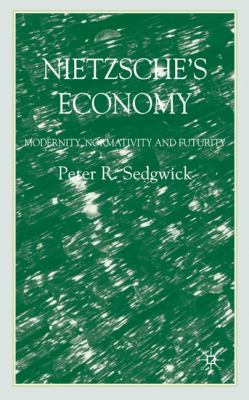 Nietzsche's Economy: Modernity, Normativity and Futurity 9781403990662