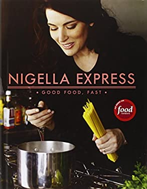 Nigella Express: 130 Recipes for Good Food, Fast 9781401322434