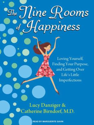 The Nine Rooms of Happiness: Loving Yourself, Finding Your Purpose, and Getting Over Life's Little Imperfections 9781400116461