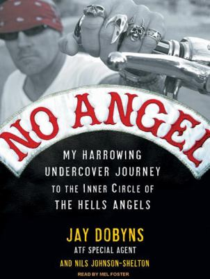 No Angel: My Harrowing Undercover Journey to the Inner Circle of the Hells Angels 9781400112487