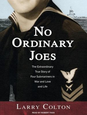 No Ordinary Joes: The Extraordinary True Story of Four Submariners in War and Love and Life 9781400117994