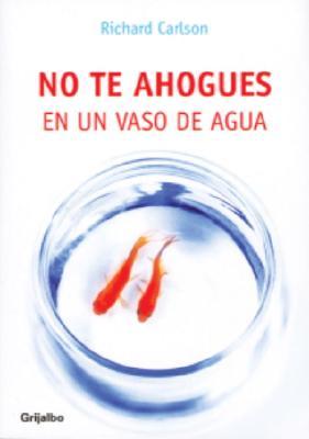 No Te Ahogues en un Vaso de Agua 9781400092734