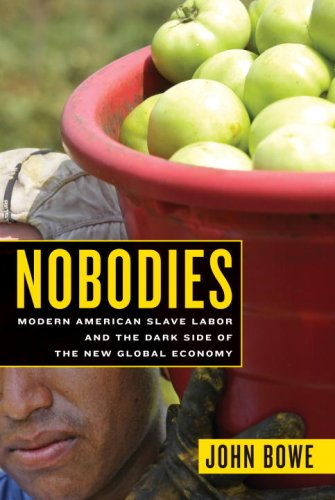 Nobodies: Modern American Slave Labor and the Dark Side of the New Global Economy 9781400062096