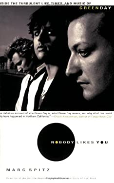 Nobody Likes You: Inside the Turbulent Life, Times, and Music of Green Day 9781401309121