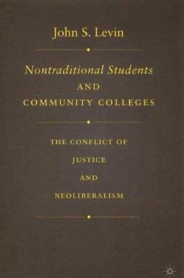 Nontraditional Students and Community Colleges: The Conflict of Justice and Neoliberalism 9781403970107