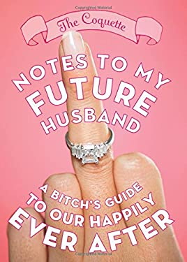 Notes to My Future Husband: A Bitch's Guide to Our Happily Ever After 9781402270796