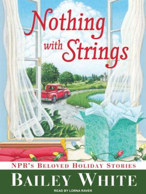 Nothing with Strings: NPR's Beloved Holiday Stories 9781400160655