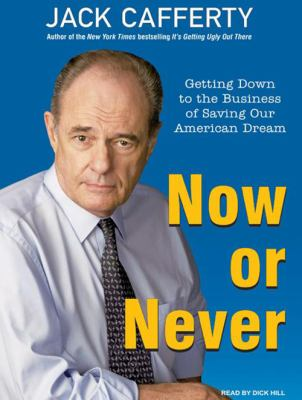 Now or Never: Getting Down to the Business of Saving Our American Dream 9781400162130