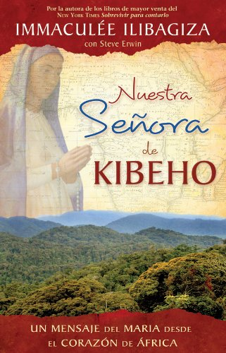 Nuestra Senora de Kibeho: La Virgen Maria Le Habla al Mundo Desde el Corazon de Africa 9781401923792