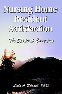 Nursing Home Resident Satisfaction: The Spiritual Connection 9781403391704