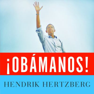 !Obamanos!: The Birth of a New Political Era 9781400164288