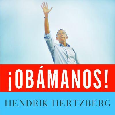 !Obamanos!: The Birth of a New Political Era