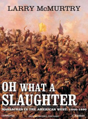 Oh What a Slaughter: Massacres in the American West 1846-1890 9781400101955