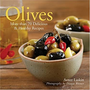 Olives: More Than 70 Delicious & Healthy Recipes 9781402744686