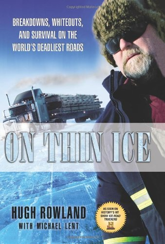 On Thin Ice: Breakdowns, Whiteouts, and Survival on the World's Deadliest Roads 9781401323684