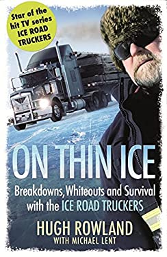 On Thin Ice: Breakdowns, Whiteouts and Survival on the World's Deadliest Roads. Hugh Rowland with Michael Lent 9781409120742