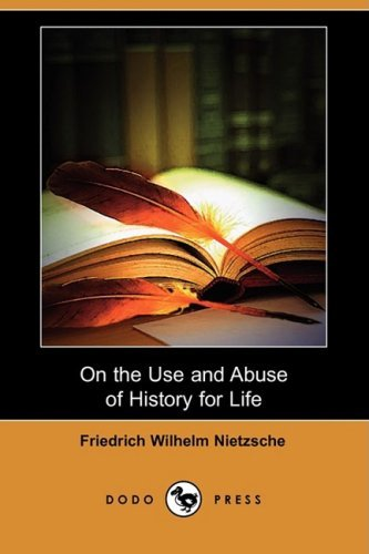 On the Use and Abuse of History for Life (Dodo Press) 9781409941668