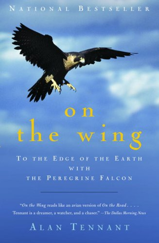 On the Wing: To the Edge of the Earth with the Peregrine Falcon 9781400031825