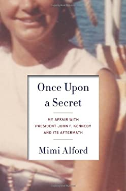 Once Upon a Secret: My Affair with President John F. Kennedy and Its Aftermath 9781400069101
