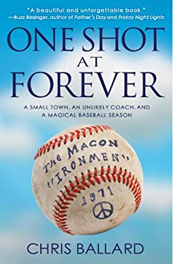 One Shot at Forever: A Small Town, an Unlikely Coach, and a Magical Baseball Season 9781401312664