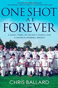 One Shot at Forever: A Small Town, an Unlikely Coach, and a Magical Baseball Season 9781401324384