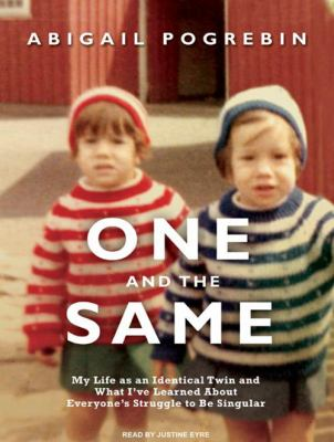 One and the Same: My Life as an Identical Twin and What I've Learned about Everyone's Struggle to Be Singular 9781400114849